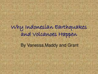 Why Indonesian Earthquakes and Volcanoes Happen