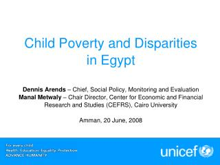 Child Poverty and Disparities in Egypt  Dennis Arends   Chief, Social Policy, Monitoring and Evaluation Manal Metwaly