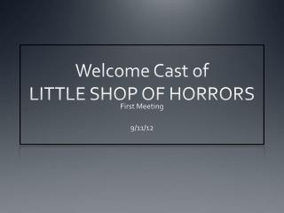 Welcome Cast of  LITTLE SHOP OF HORRORS