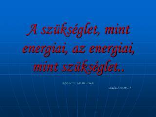 A sz�ks�glet, mint energiai, az energiai, mint sz�ks�glet..