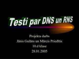 Projekta darbs Jānis Gulāns un Mārcis Priedītis 10.d klase 28.01.2005