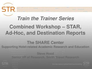 Train the Trainer Series Combined Worksho p – STAR,  Ad-Hoc, and Destination Reports