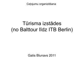 Tūrisma izstādes  (no Balttour līdz ITB Berlin)