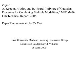 Duke University Machine Learning Discussion Group Discussion Leader: David Williams 29 April 2005