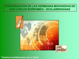 CONGREGACIÓN DE LAS HERMANAS MISIONERAS DE SAN CARLOS BORROMEO – SCALABRINIANAS