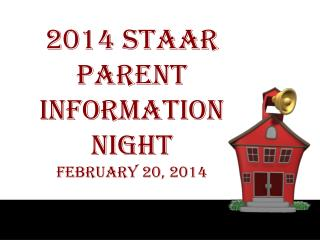 2014 STAAR Parent INFORMATION  NIGHT February 20, 2014