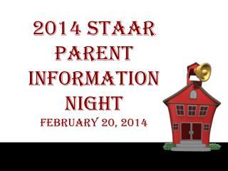 2014 STAAR Parent INFORMATION  NIGHT February 20, 2014