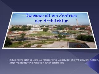 Iwanowo ist ein Zentrum        der Architektur