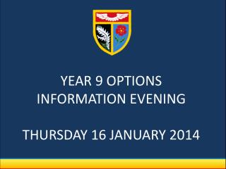 YEAR 9 OPTIONS INFORMATION EVENING  THURSDAY 16 JANUARY 2014