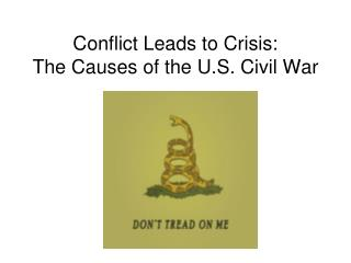 Conflict Leads to Crisis: The Causes of the U.S. Civil War
