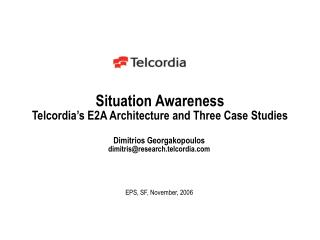 Situation Awareness Telcordia's E2A Architecture and Three Case Studies