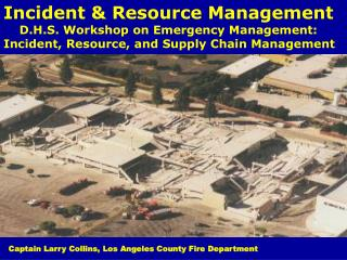 Incident & Resource Management     D.H.S. Workshop on Emergency Management: