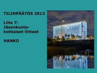 TILINPÄÄTÖS 2013 Liite 7: Jäsenkunta- kohtaiset  liitteet HANKO