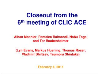 Closeout from the 6 th  meeting of CLIC ACE