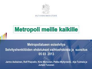 Metropolialueen esiselvitys Selvityshenkilöiden ehdotukset vaihtoehdoista ja  suositus 05 03  2013
