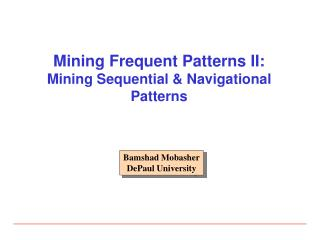 Mining Frequent Patterns II: Mining Sequential & Navigational Patterns