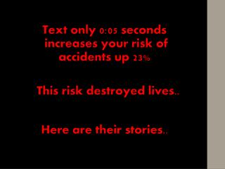 Text only 0:05 seconds  increases your risk of accidents up 23 %