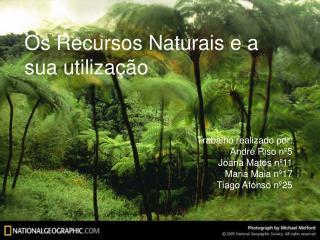 Os Recursos Naturais e a sua utiliza  o