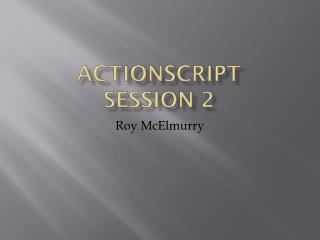 Actionscript  Session 2