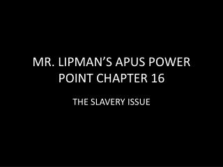 MR. LIPMAN�S APUS POWER POINT CHAPTER 16