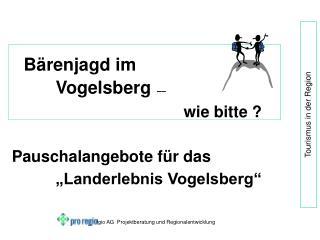 Bärenjagd im Vogelsberg ––  wie bitte ? Pauschalangebote für das