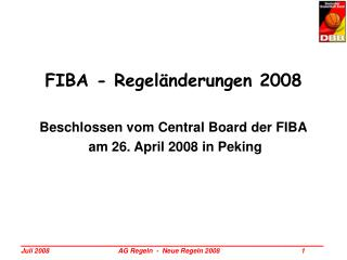FIBA - Regeländerungen 2008 Beschlossen vom Central Board der FIBA  am 26. April 2008 in Peking