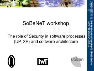 SoBeNeT workshop The role of Security in software processes (UP, XP) and software architecture