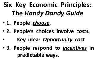 Six  Key  Economic  Principles: The  Handy Dandy Guide