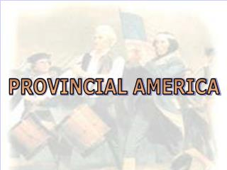 PROVINCIAL AMERICA