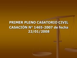 PRIMER PLENO CASATORIO CIVIL  CASACI�N N� 1465-2007 de fecha 22/01/2008