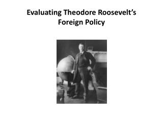 Evaluating Theodore Roosevelt�s Foreign Policy