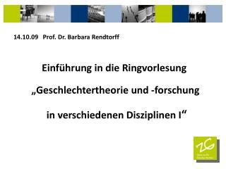 14.10.09   Prof. Dr. Barbara Rendtorff  Einführung in die Ringvorlesung