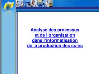 Analyse des processus et de l'organisation dans l'informatisation de la production des soins