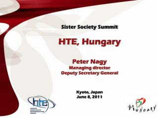 Sister Society Summit HTE , Hungary Peter Nagy Managing director Deputy Secretary General
