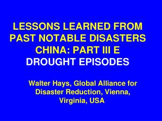 LESSONS LEARNED FROM PAST NOTABLE DISASTERS CHINA: PART III E DROUGHT EPISODES