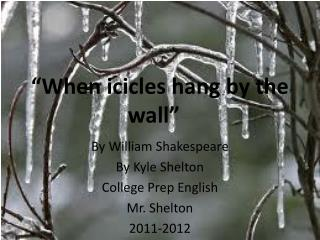 """When icicles hang by the wall"""