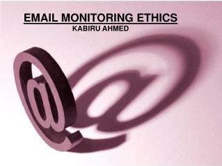 EMAIL MONITORING ETHICS KABIRU AHMED
