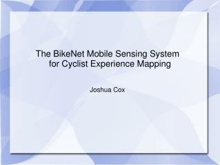 The BikeNet Mobile Sensing System   for Cyclist Experience Mapping Joshua Cox