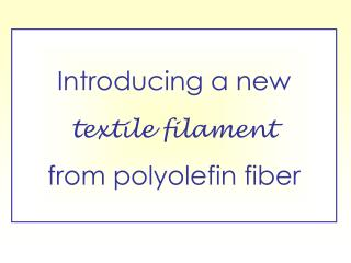 Introducing a new  textile filament from polyolefin fiber