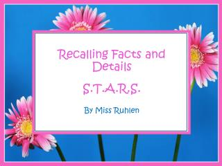 Recalling Facts and Details S.T.A.R.S. By Miss  Ruhlen