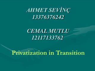 AHMET SEVİNÇ 13376376242 CEMAL MUTLU 12117133762 Privatization in Transition