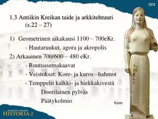 1.3 Antiikin Kreikan taide ja arkkitehtuuri  (s.22 – 27)