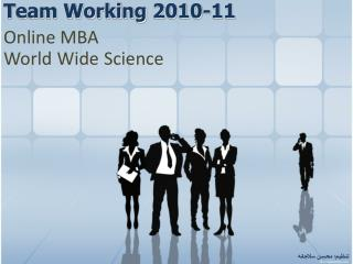 Team Working 2010-11 Online MBA World Wide Science