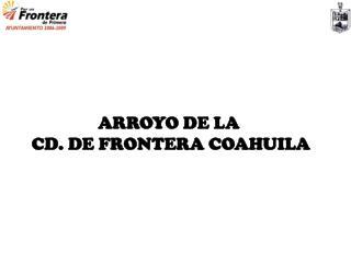 ARROYO DE LA  CD. DE FRONTERA COAHUILA