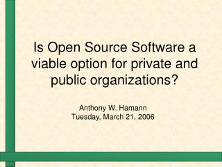 Is Open Source Software a viable option for private and public organizations?