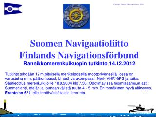 Suomen Navigaatioliitto Finlands Navigationsförbund Rannikkomerenkulkuopin tutkinto 14.12.2012