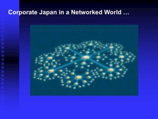 Corporate Japan in a Networked World …