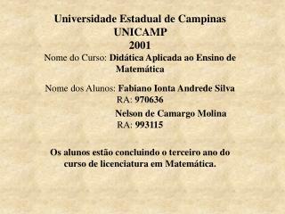 Nome dos Alunos:  Fabiano Ionta Andrede Silva   RA:  970636