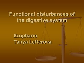 Functional disturbances of the digestive system