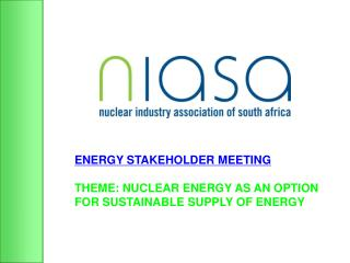ENERGY STAKEHOLDER MEETING THEME: NUCLEAR ENERGY AS AN OPTION FOR SUSTAINABLE SUPPLY OF ENERGY